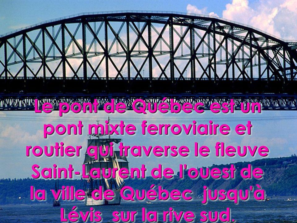 Le pont de Québec est un pont mixte ferroviaire et routier qui traverse le fleuve Saint-Laurent de l'ouest de la ville de Québec jusqu'à Lévis sur la