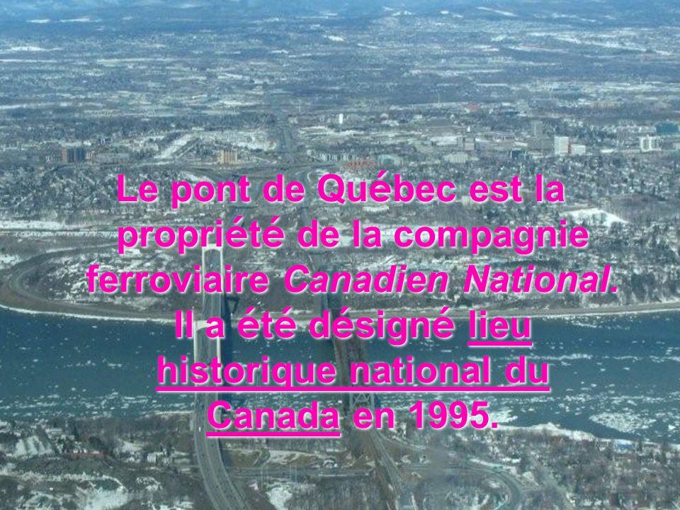 Le pont de Qu é bec est la propri é t é de la compagnie ferroviaire Canadien National. Il a é t é d é sign é lieu historique national du Canada en 199