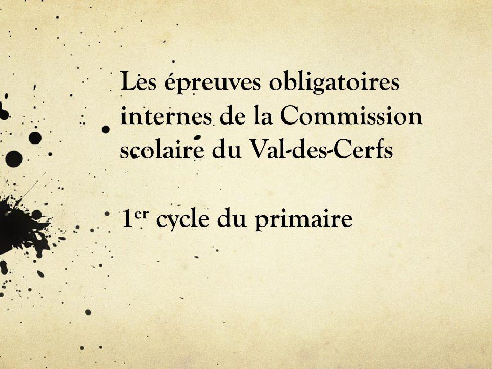 Les épreuves obligatoires internes de la Commission scolaire du Val-des-Cerfs 1 er cycle du primaire