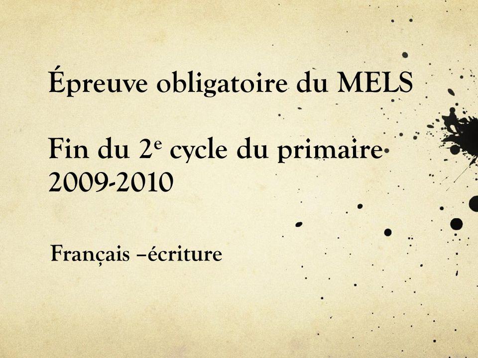Épreuve obligatoire du MELS Fin du 2 e cycle du primaire 2009-2010 Français –écriture