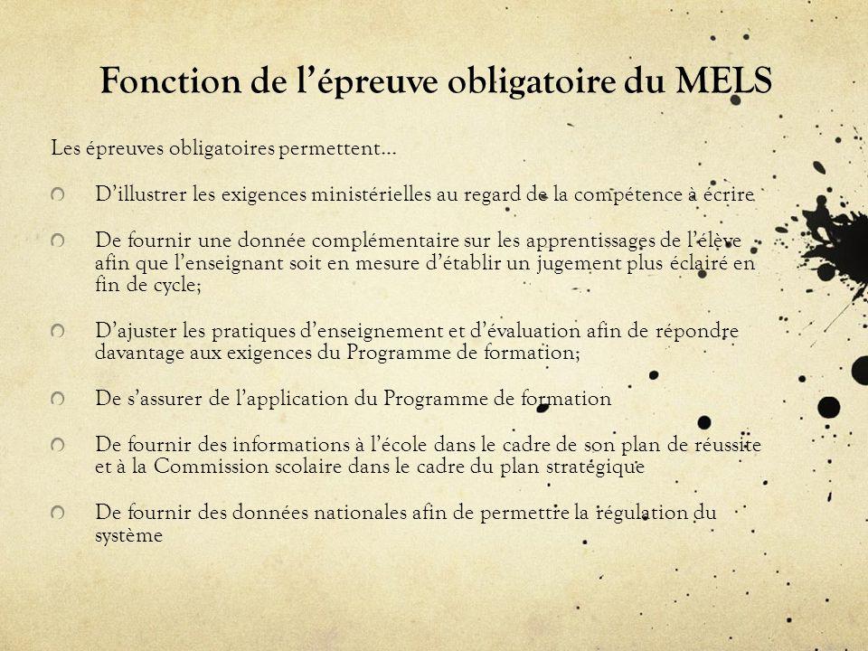 Fonction de lépreuve obligatoire du MELS Les épreuves obligatoires permettent… Dillustrer les exigences ministérielles au regard de la compétence à éc