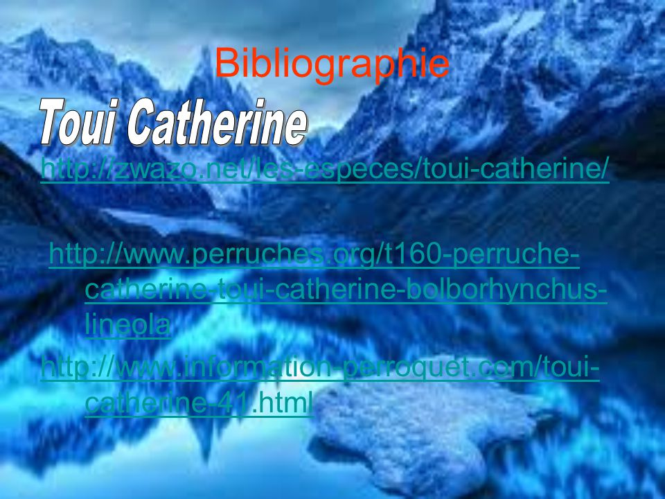 Bibliographie http://zwazo.net/les-especes/toui-catherine/ http://www.perruches.org/t160-perruche- catherine-toui-catherine-bolborhynchus- lineolahttp