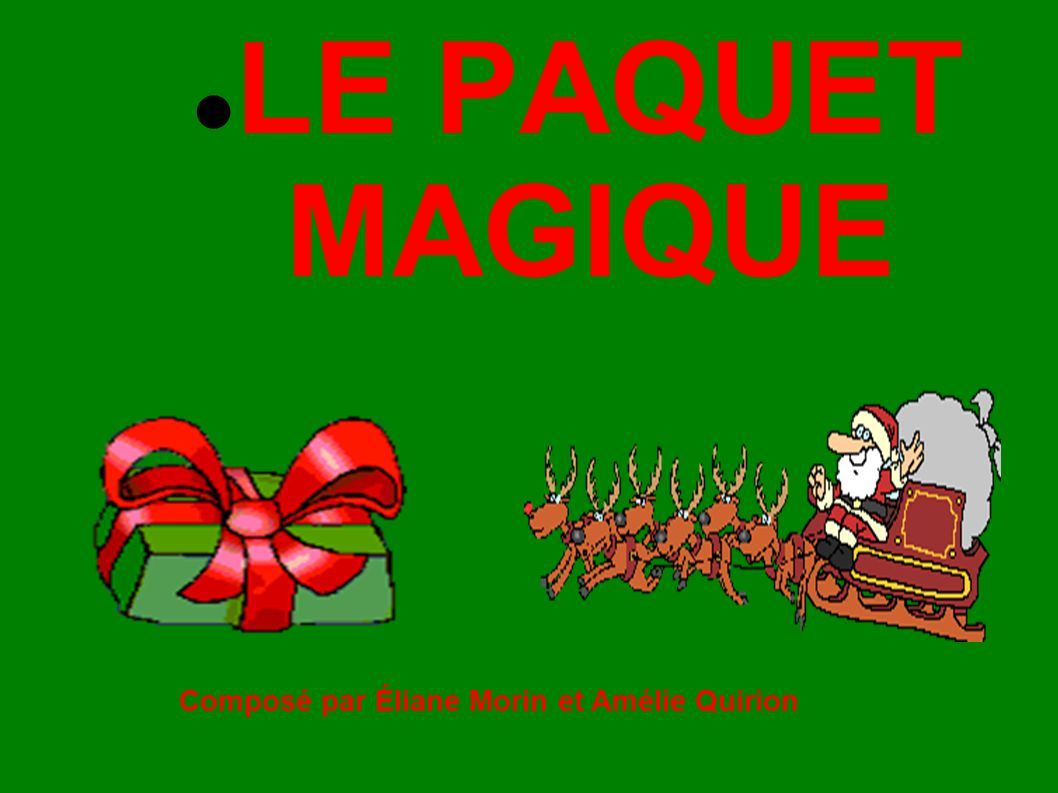 LE PAQUET MAGIQUE Composé par Éliane Morin et Amélie Quirion