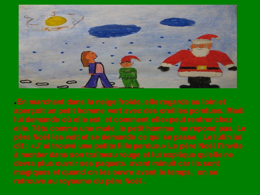En marchant dans la neige froide, elle regarde au loin et aperçoit un petit homme vert avec des oreilles pointues. Madi lui demande où elle est et com