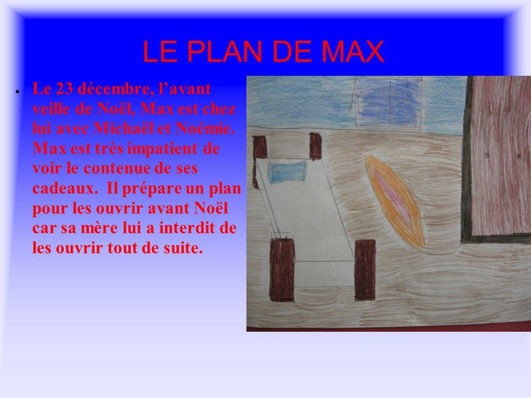 LE PLAN DE MAX Le 23 décembre, lavant veille de Noël, Max est chez lui avec Michaël et Noémie.