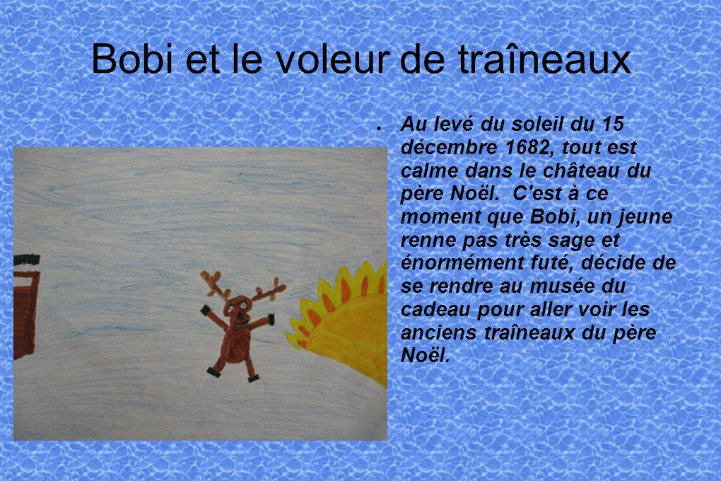 Bobi et le voleur de traîneaux Au levé du soleil du 15 décembre 1682, tout est calme dans le château du père Noël.