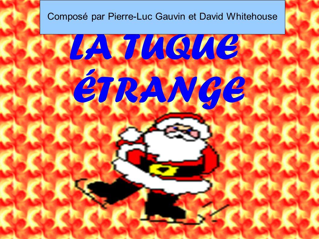 LA TUQUE ÉTRANGE Composé par Pierre-Luc Gauvin et David Whitehouse