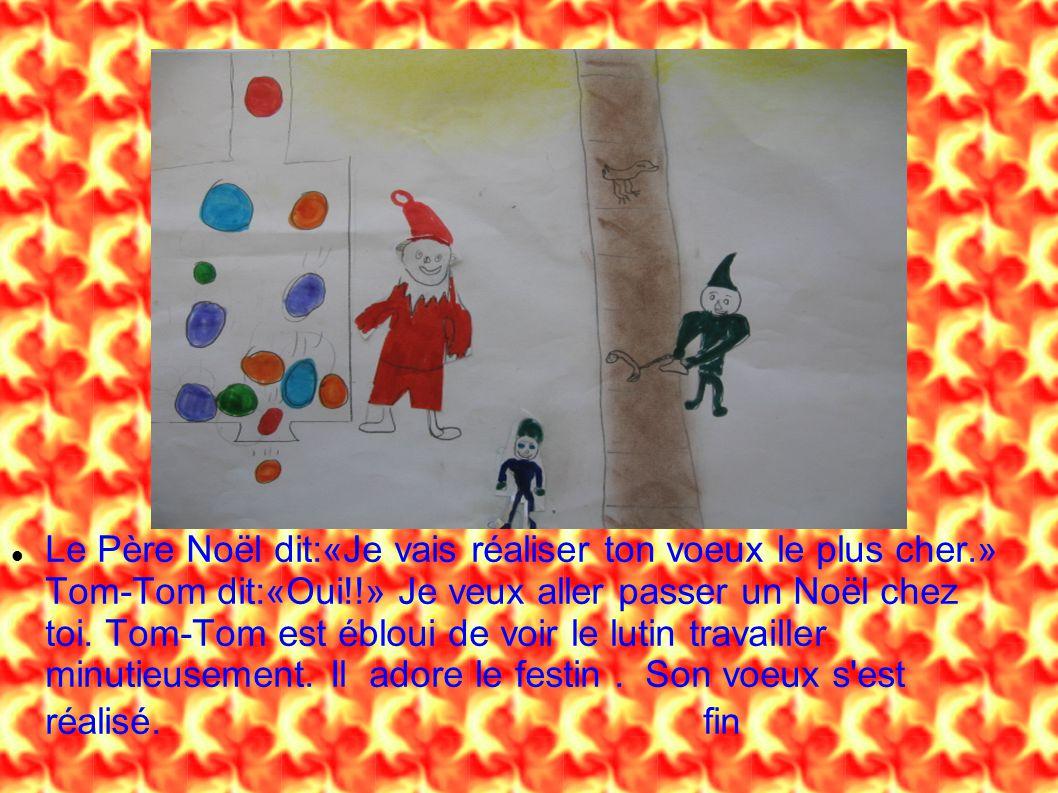 Le Père Noël dit:«Je vais réaliser ton voeux le plus cher.» Tom-Tom dit:«Oui!!» Je veux aller passer un Noël chez toi. Tom-Tom est ébloui de voir le l