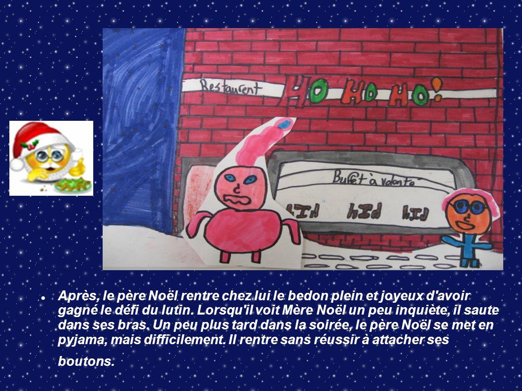 Après, le père Noël rentre chez lui le bedon plein et joyeux d'avoir gagné le défi du lutin. Lorsqu'il voit Mère Noël un peu inquiète, il saute dans s