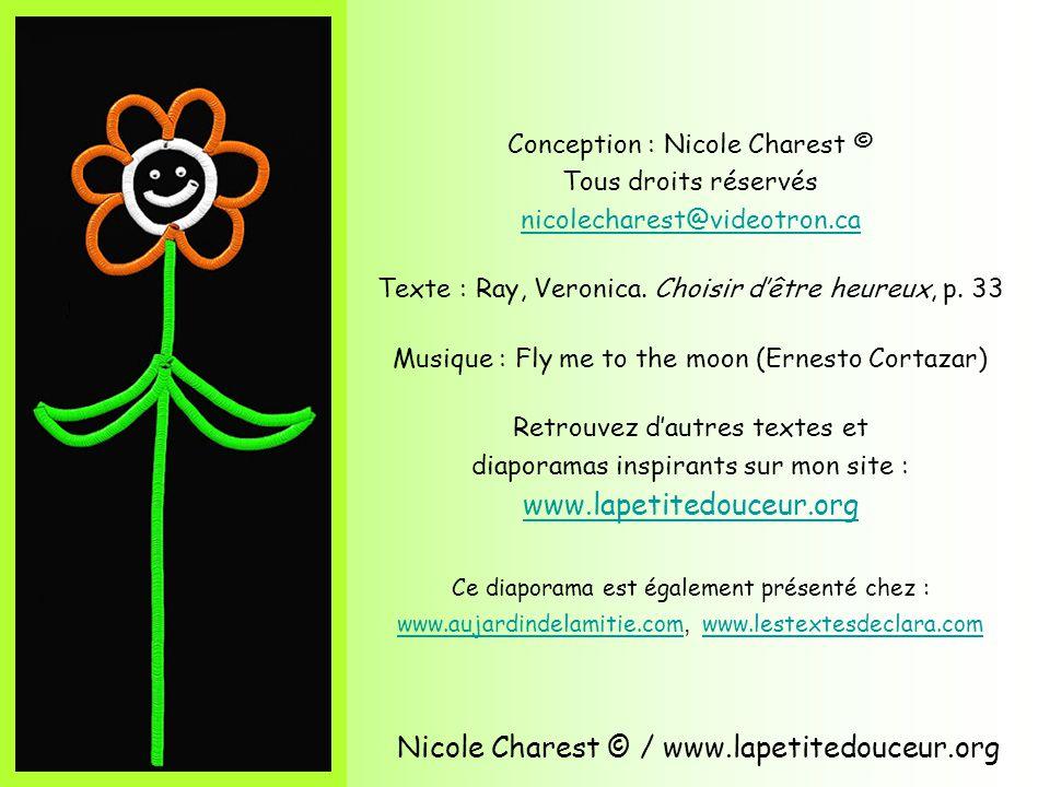 Nicole Charest © / www.lapetitedouceur.org Pensées « Tout homme veut être heureux; mais pour parvenir à lêtre, il faudrait commencer par savoir ce que cest que le bonheur.
