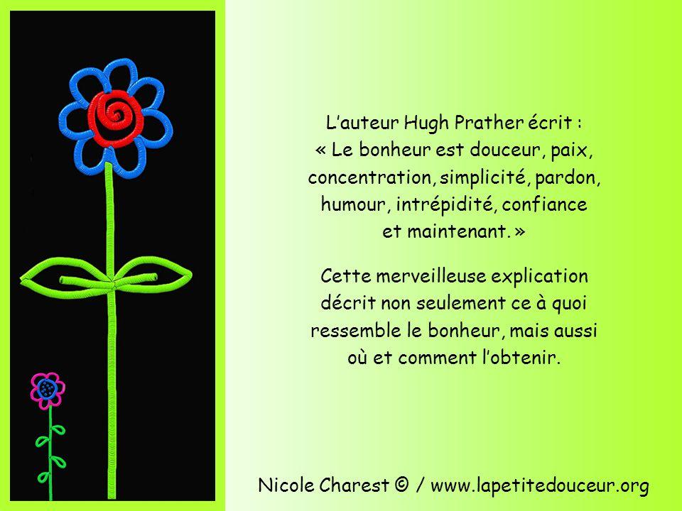 Nicole Charest © / www.lapetitedouceur.org Cliquez pour avancer Certains courent après le bonheur, d autres le créent.