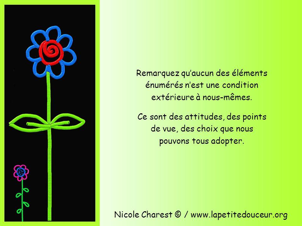 Nicole Charest © / www.lapetitedouceur.org Lauteur Hugh Prather écrit : « Le bonheur est douceur, paix, concentration, simplicité, pardon, humour, intrépidité, confiance et maintenant.