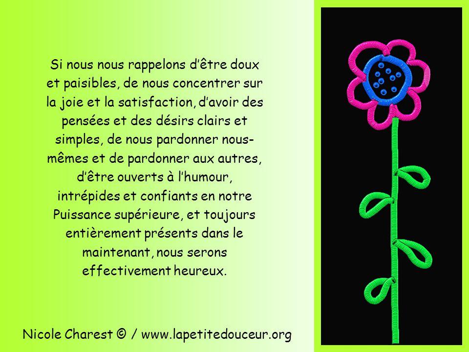 Nicole Charest © / www.lapetitedouceur.org Nous commençons à connaître la confiance en permettant à notre Puissance supérieure de travailler dans notre vie.