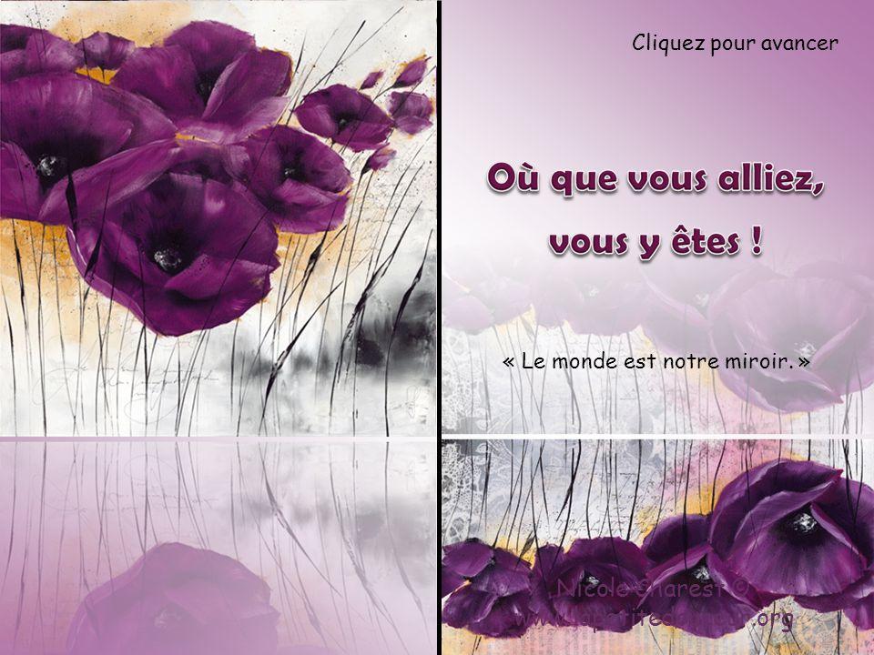 Nicole Charest © www.lapetitedouceur.org « Le monde est notre miroir. » Cliquez pour avancer