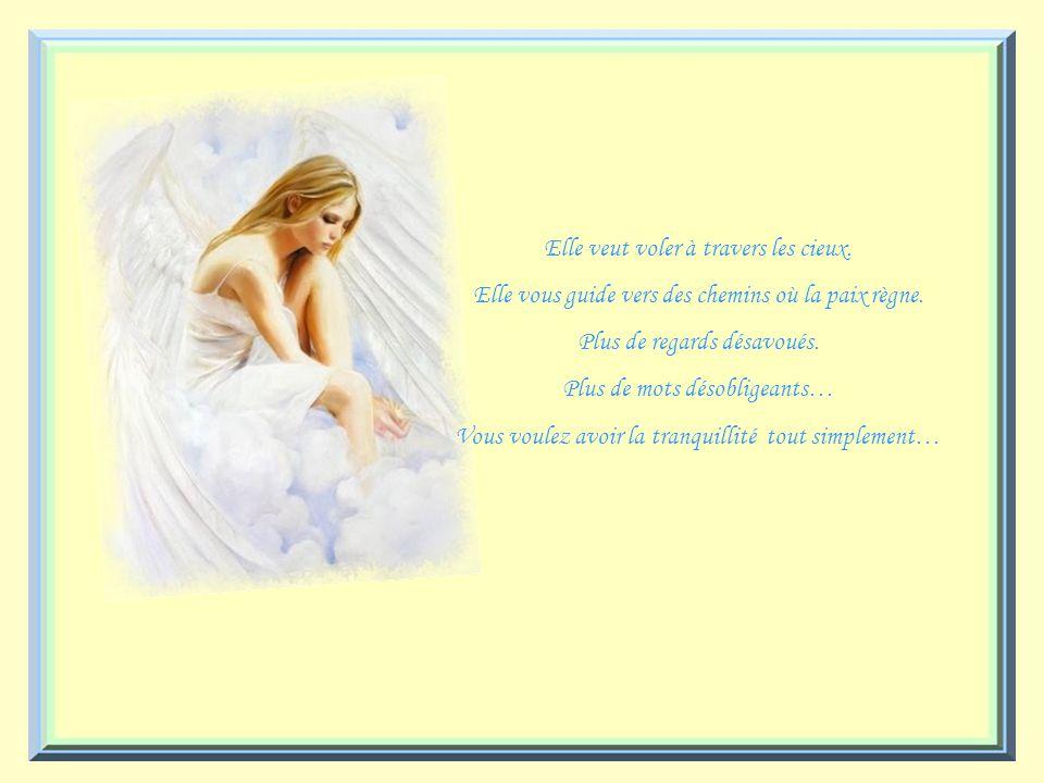 Elle veut voler à travers les cieux.Elle vous guide vers des chemins où la paix règne.