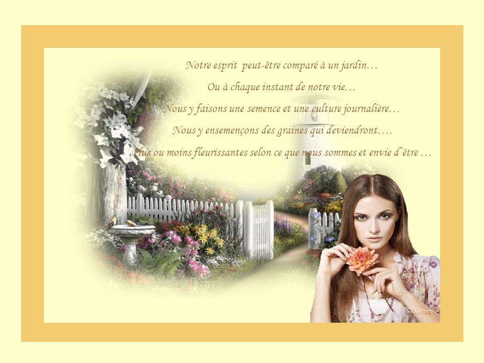 Devenir le jardinier de son âme… Ne se fait pas en une journée… Cest un cheminement de longue haleine… En maîtrisant toutes ses pensées qui affluent dans esprit… Nous devenons Maître de notre vie…
