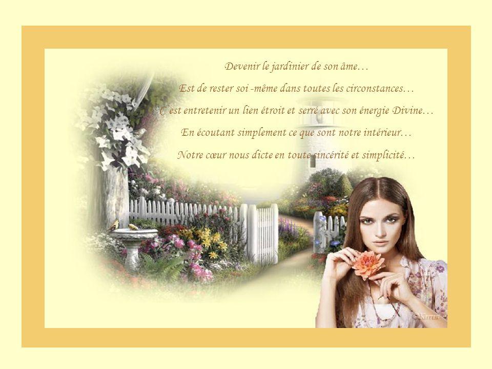 Notre destinée et notre avenir est tout différent… Notre regard change…nous vivons et nous ne subissons plus… Note âme vole…notre jardin devient tellement beau… Que nous sentons le besoin de nous y réfugier… Nous sentons la quiétude nous envahir…