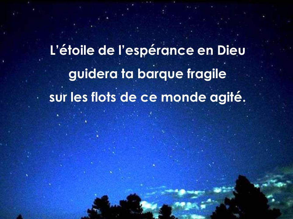 Létoile de lespérance en Dieu guidera ta barque fragile sur les flots de ce monde agité.