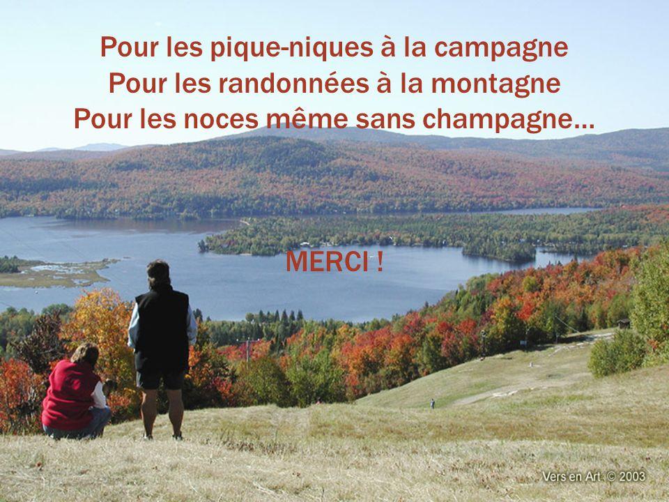 Pour les pique-niques à la campagne Pour les randonnées à la montagne Pour les noces même sans champagne… MERCI !