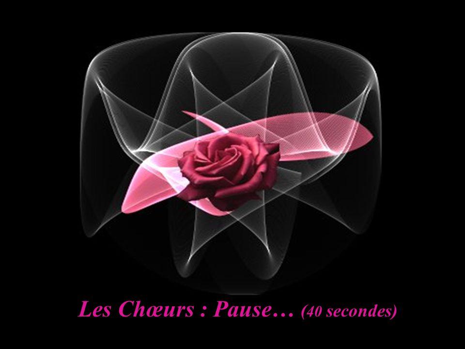 Les Chœurs : Pause… ( 40 secondes)