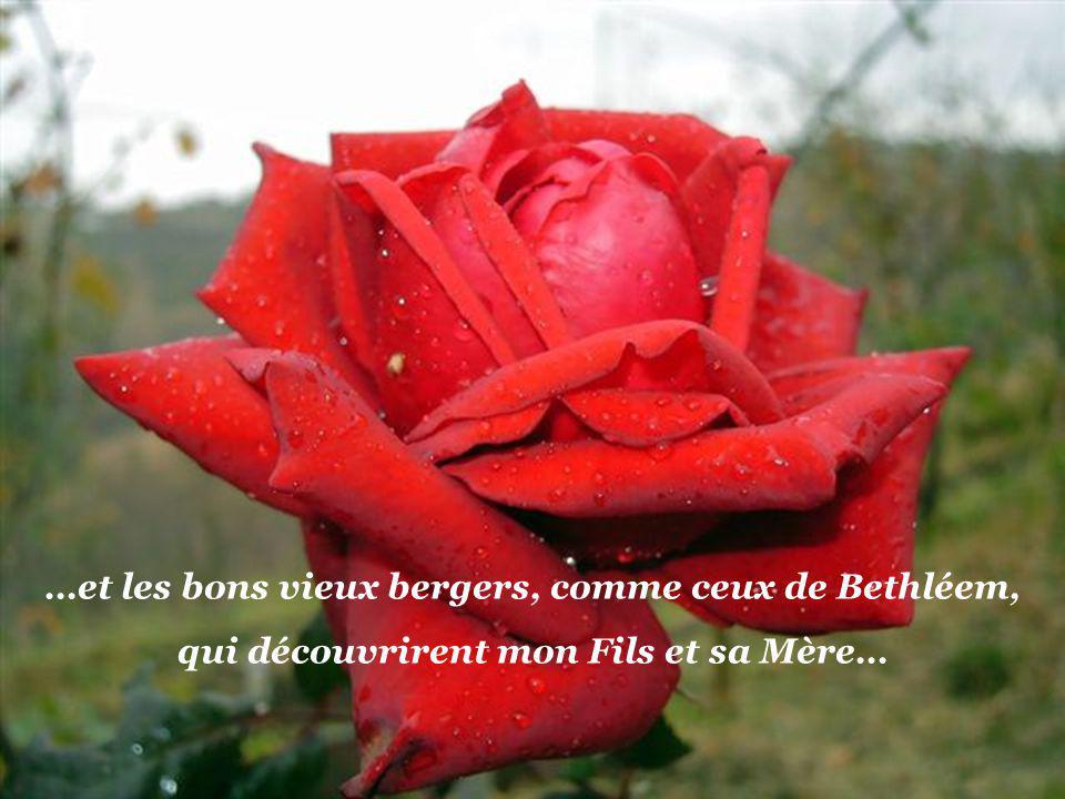 …et les bons vieux bergers, comme ceux de Bethléem, qui découvrirent mon Fils et sa Mère…