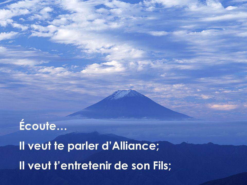 Écoute… Il veut te parler dAlliance; Il veut tentretenir de son Fils;