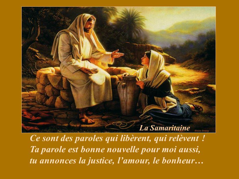 La Samaritaine Ce sont des paroles qui libèrent, qui relèvent .