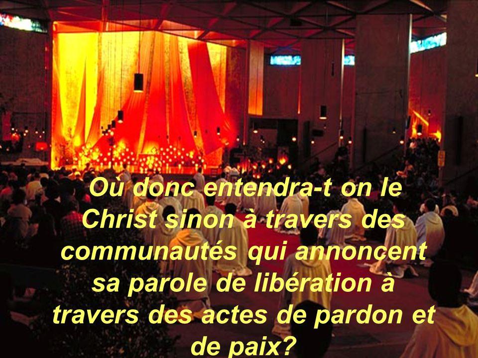 Où donc verra-t-on le Christ sinon à travers des communautés pour célébrer sa mort et sa Résurrection et la joie qui en jaillit pour tout le monde