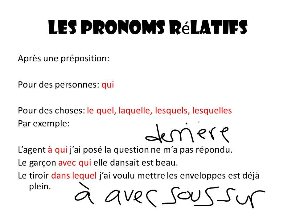 Les pronoms r é latifs Après une préposition: Pour des personnes: qui Pour des choses: le quel, laquelle, lesquels, lesquelles Par exemple: Lagent à q