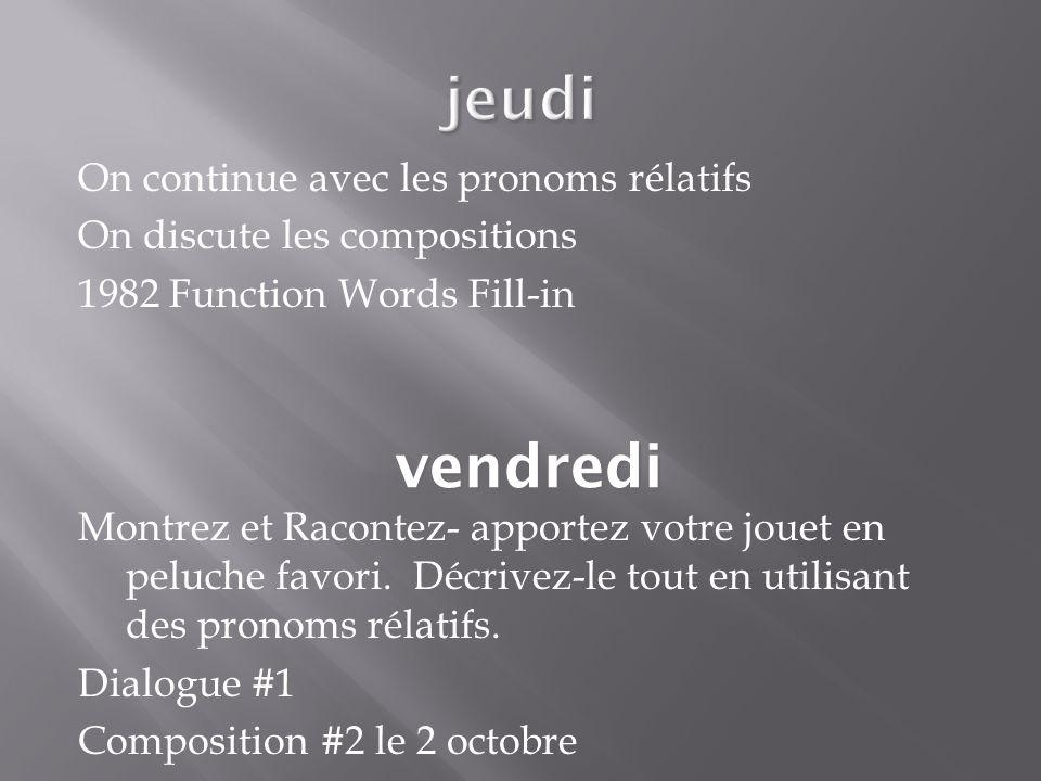 On continue avec les pronoms rélatifs On discute les compositions 1982 Function Words Fill-in Montrez et Racontez- apportez votre jouet en peluche favori.