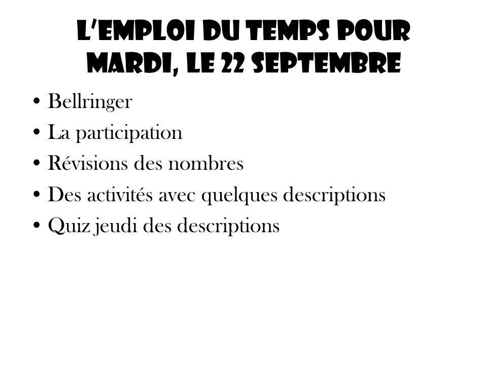 Lemploi du temps pour mardi, le 22 septembre Bellringer La participation Révisions des nombres Des activités avec quelques descriptions Quiz jeudi des descriptions