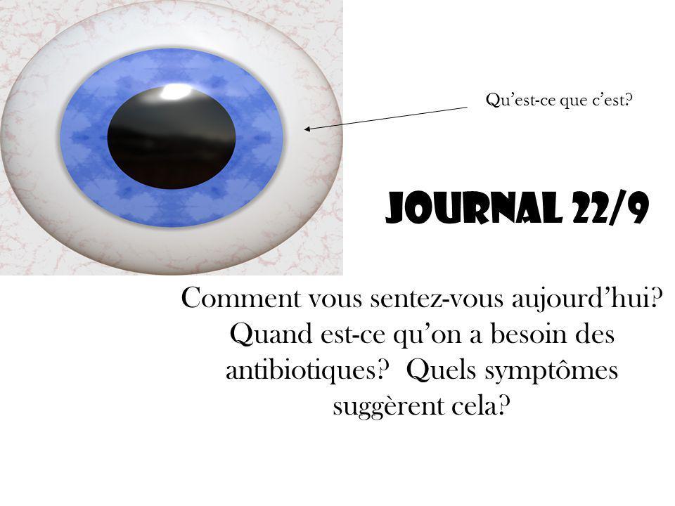 Journal 22/9 Comment vous sentez-vous aujourdhui. Quand est-ce quon a besoin des antibiotiques.