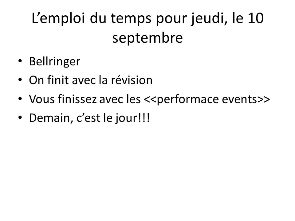 Lemploi du temps pour jeudi, le 10 septembre Bellringer On finit avec la révision Vous finissez avec les > Demain, cest le jour!!!