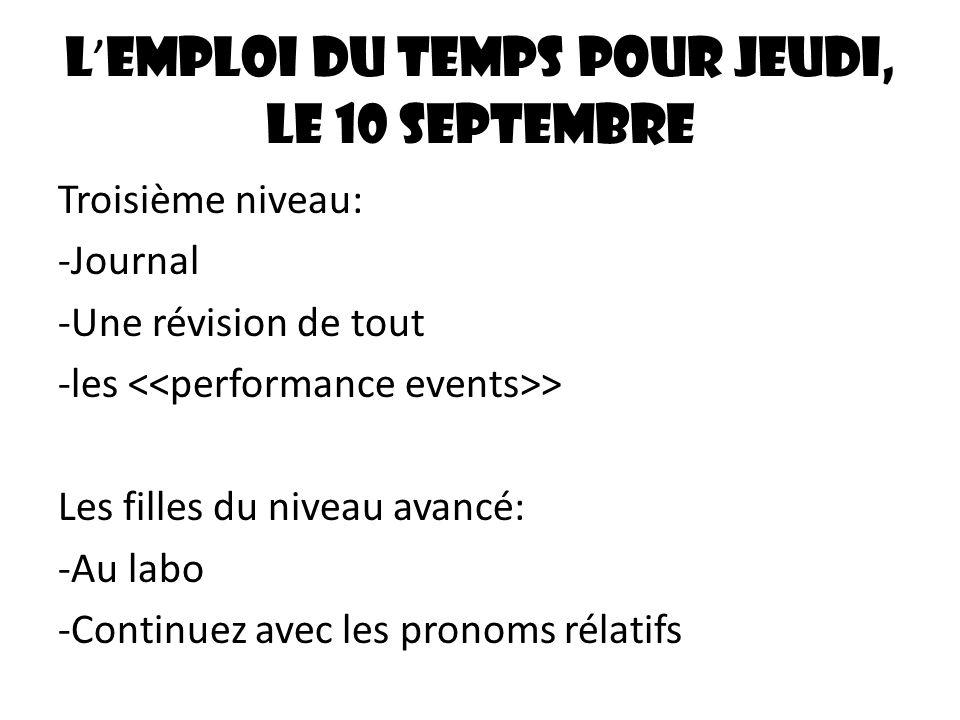 L emploi du temps pour jeudi, le 10 septembre Troisième niveau: -Journal -Une révision de tout -les > Les filles du niveau avancé: -Au labo -Continuez avec les pronoms rélatifs