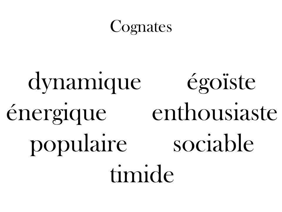 Cognates. dynamique égoïste énergique enthousiaste populaire sociable timide