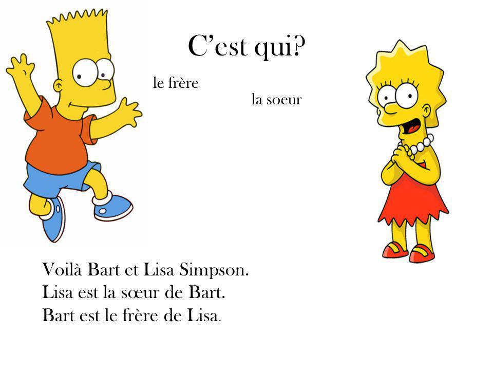 Cest qui. Voilà Bart et Lisa Simpson. Lisa est la sœur de Bart.