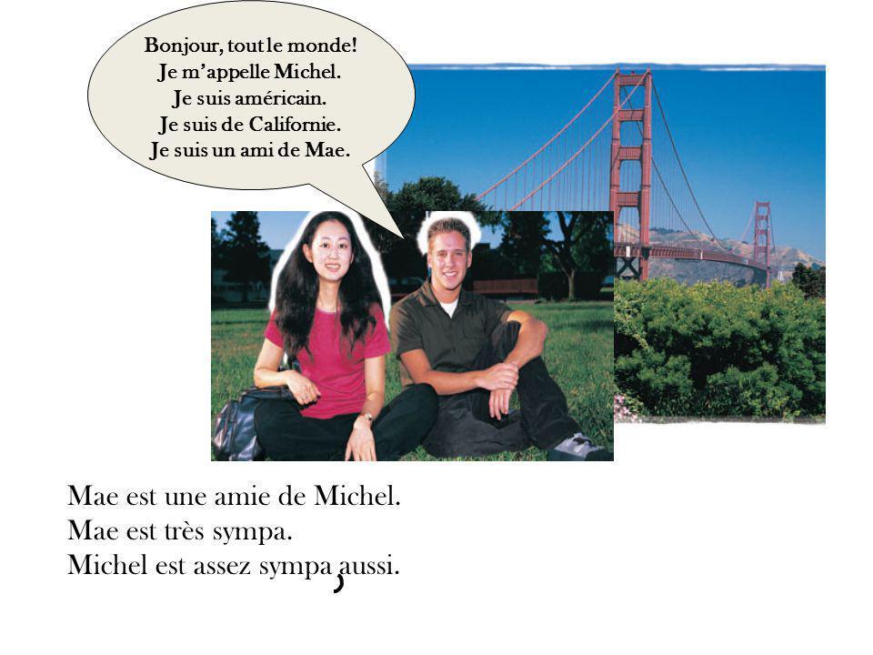 Mae est une amie de Michel. Mae est très sympa. Michel est assez sympa aussi.