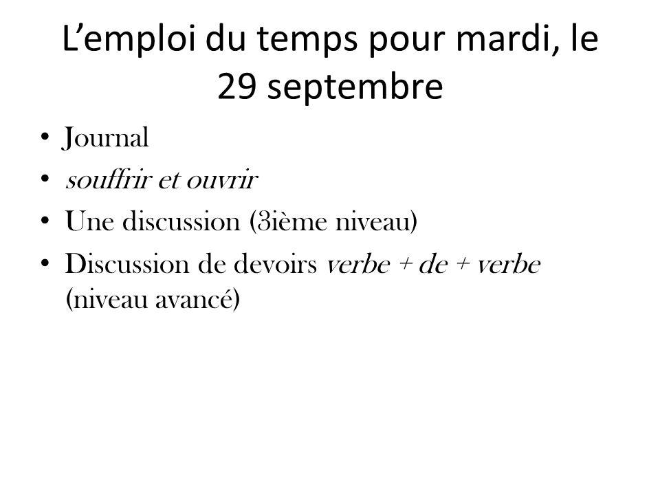 Lemploi du temps pour mardi, le 29 septembre Journal souffrir et ouvrir Une discussion (3ième niveau) Discussion de devoirs verbe + de + verbe (niveau avancé)