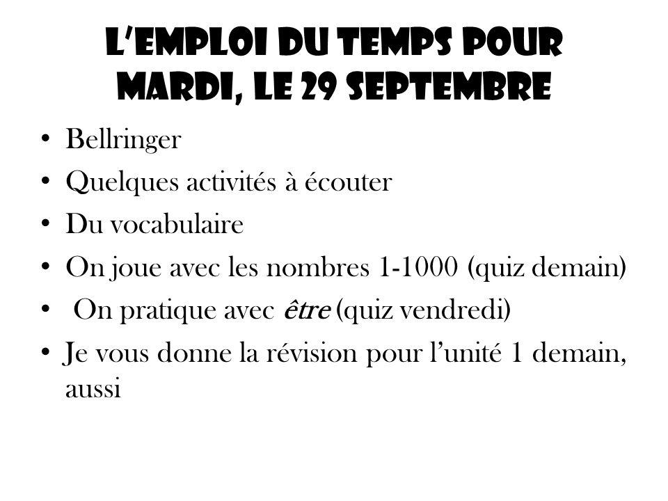 Lemploi du temps pour mardi, le 29 septembre Bellringer Quelques activités à écouter Du vocabulaire On joue avec les nombres 1-1000 (quiz demain) On p