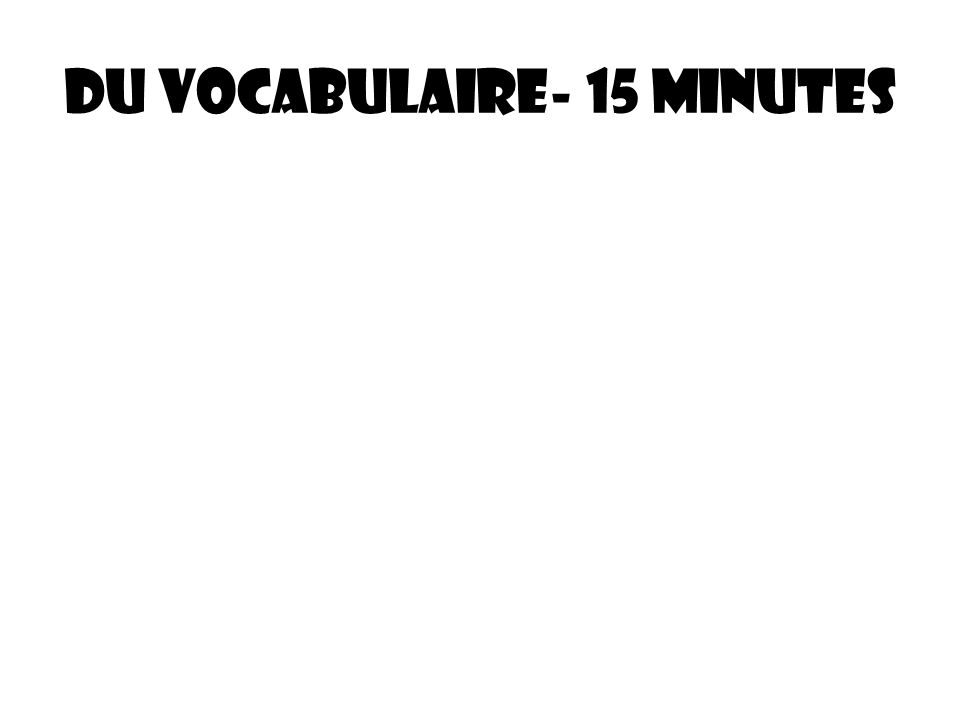 Du vocabulaire- 15 minutes