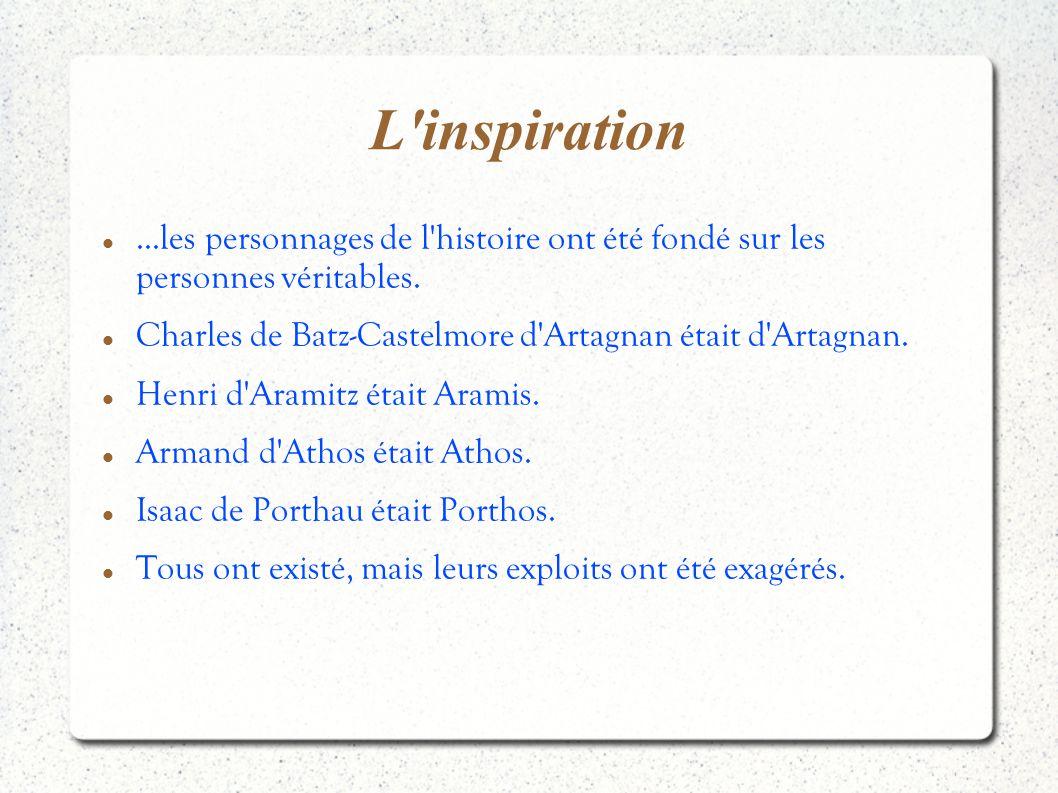 L'inspiration...les personnages de l'histoire ont été fondé sur les personnes véritables. Charles de Batz-Castelmore d'Artagnan était d'Artagnan. Henr