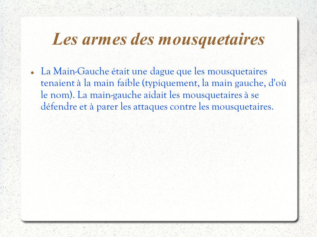 Les armes des mousquetaires La Main-Gauche était une dague que les mousquetaires tenaient à la main faible (typiquement, la main gauche, d'où le nom).