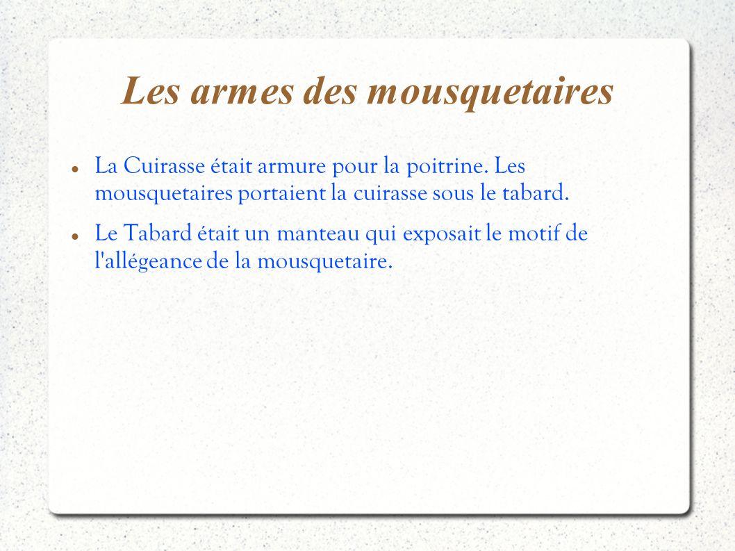 Les armes des mousquetaires La Cuirasse était armure pour la poitrine. Les mousquetaires portaient la cuirasse sous le tabard. Le Tabard était un mant