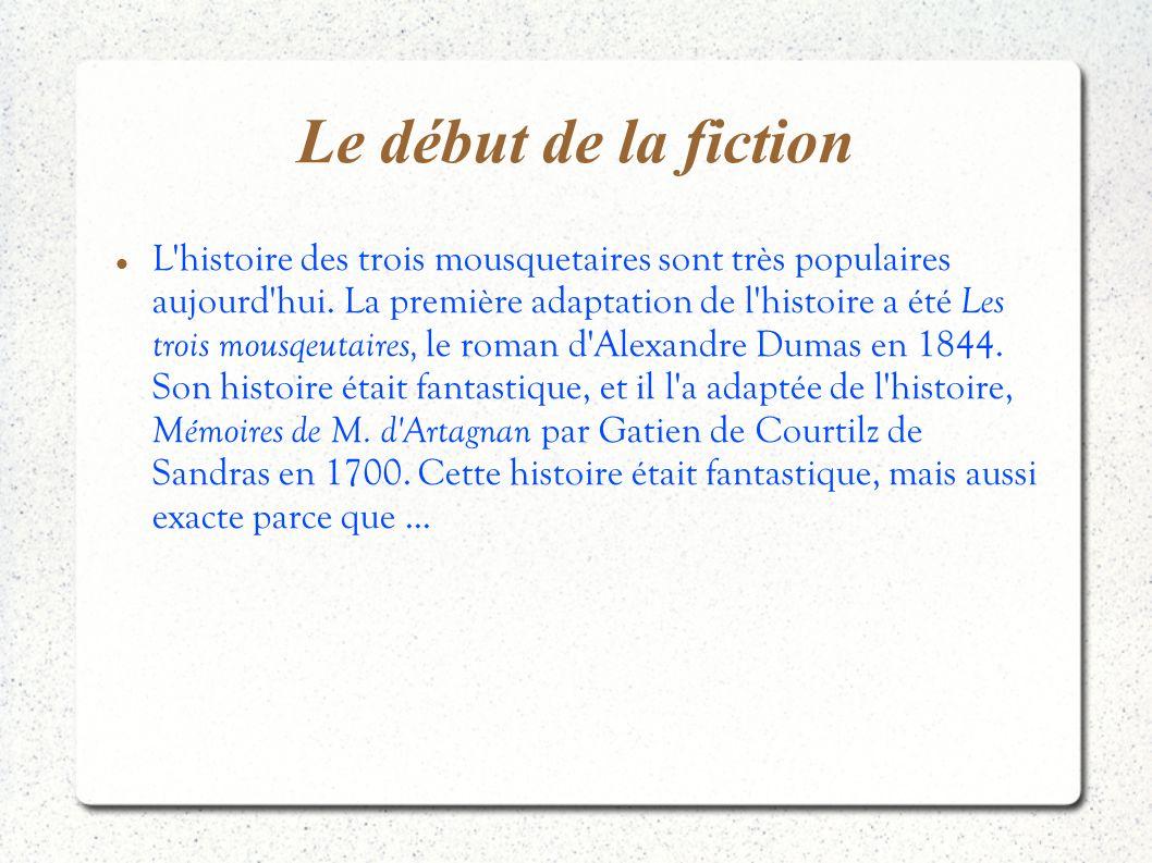 Le début de la fiction L'histoire des trois mousquetaires sont très populaires aujourd'hui. La première adaptation de l'histoire a été Les trois mousq