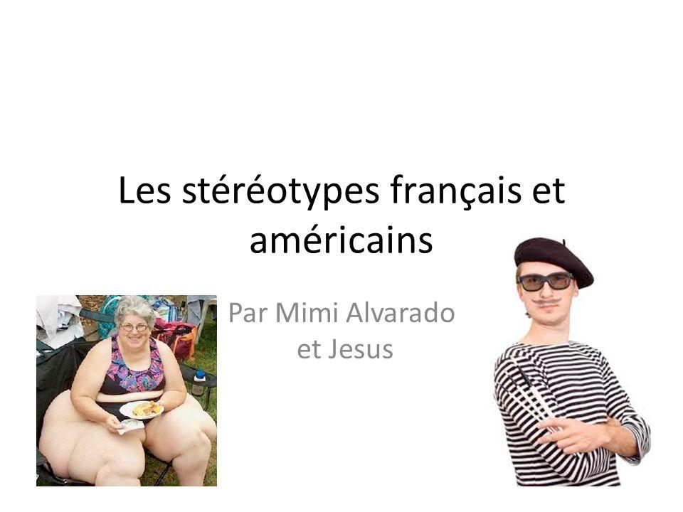 Les stéréotypes français et américains Par Mimi Alvarado et Jesus
