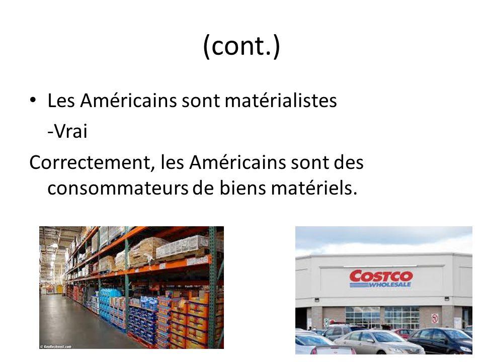 (cont.) Les Américains sont matérialistes -Vrai Correctement, les Américains sont des consommateurs de biens matériels.