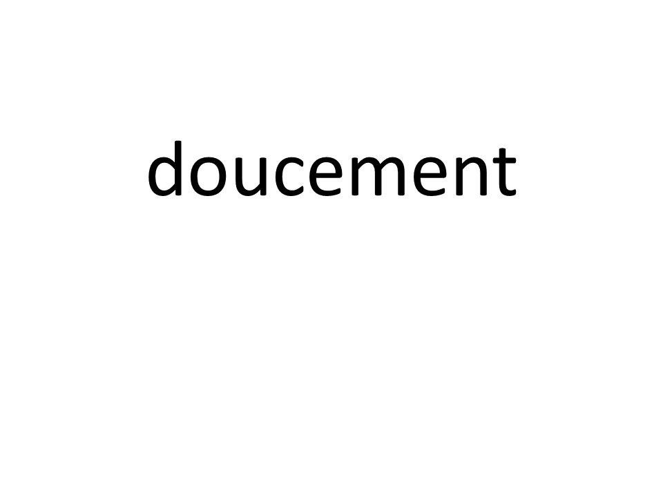 doucement