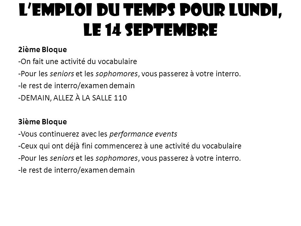 Lemploi du temps pour lundi, le 14 septembre 2ième Bloque -On fait une activité du vocabulaire -Pour les seniors et les sophomores, vous passerez à votre interro.