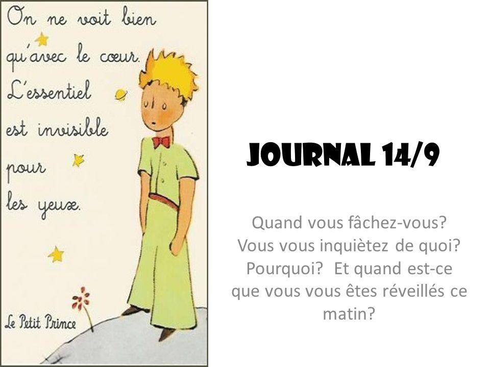 Journal 14/9 Quand vous fâchez-vous. Vous vous inquiètez de quoi.