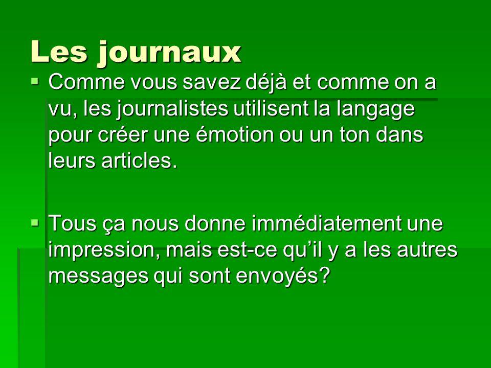 Les journaux Comme vous savez déjà et comme on a vu, les journalistes utilisent la langage pour créer une émotion ou un ton dans leurs articles.